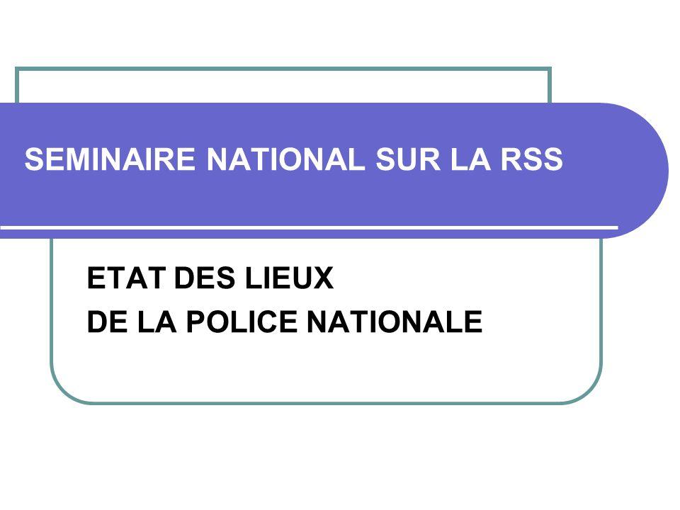 SEMINAIRE NATIONAL SUR LA RSS ETAT DES LIEUX DE LA POLICE NATIONALE