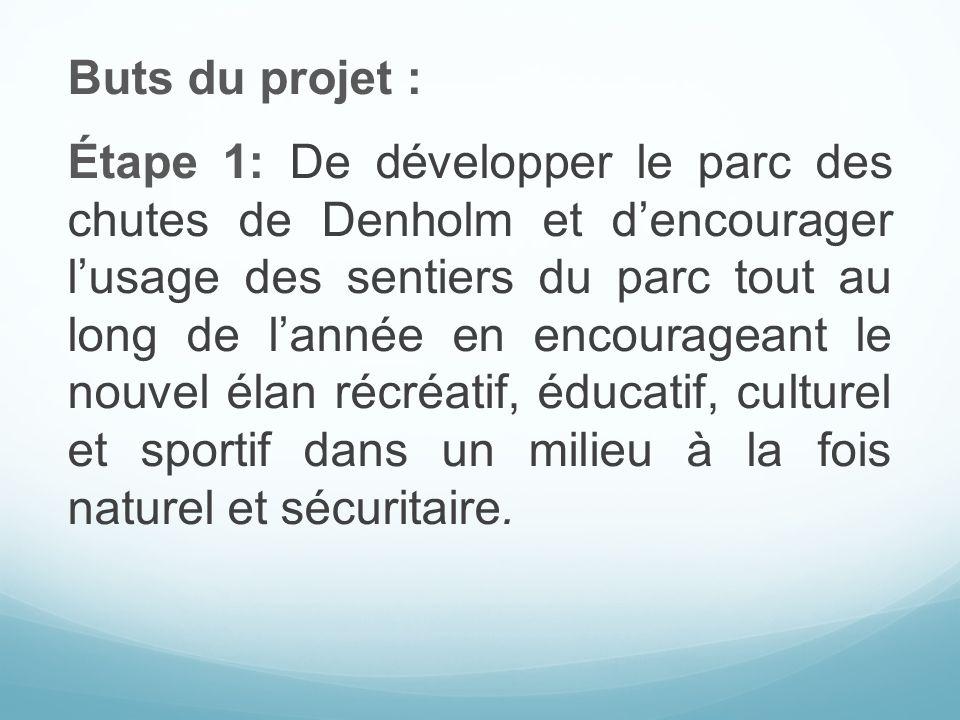Buts du projet : Étape 1: De développer le parc des chutes de Denholm et dencourager lusage des sentiers du parc tout au long de lannée en encouragean