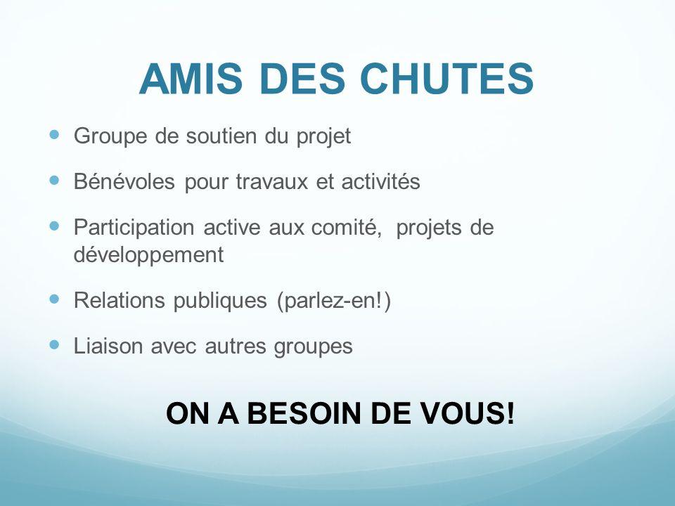 AMIS DES CHUTES Groupe de soutien du projet Bénévoles pour travaux et activités Participation active aux comité, projets de développement Relations pu