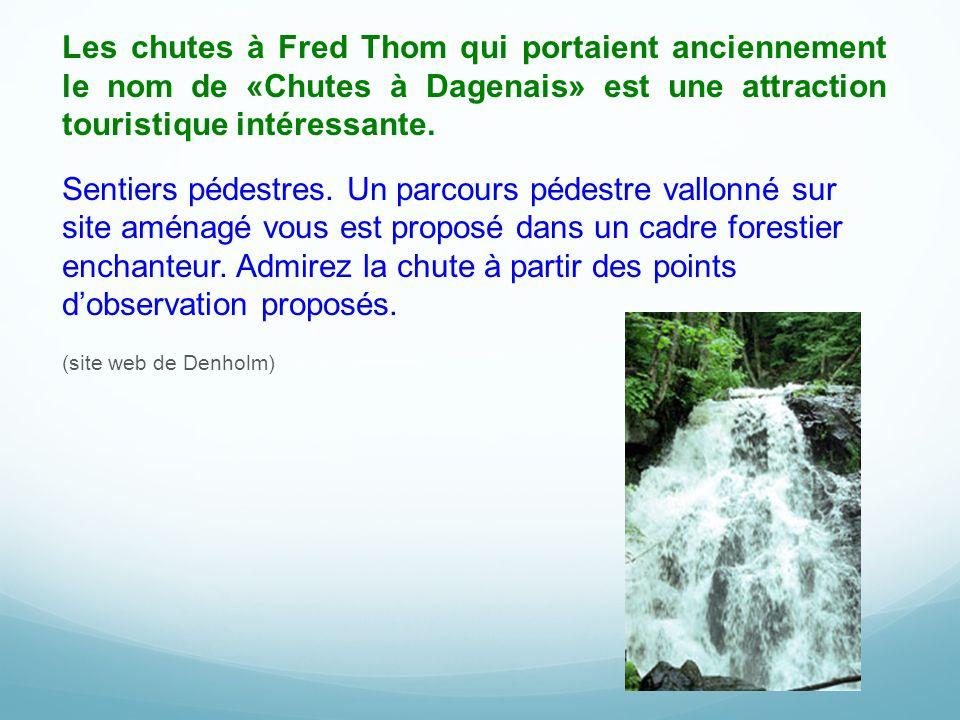 Les chutes à Fred Thom qui portaient anciennement le nom de «Chutes à Dagenais» est une attraction touristique intéressante. Sentiers pédestres. Un pa