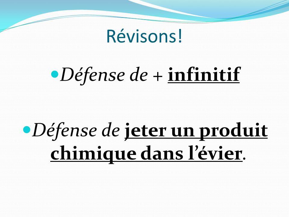 Révisons! Défense de + infinitif Défense de jeter un produit chimique dans lévier.