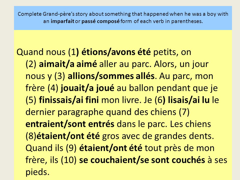 Complete Grand-pères story about something that happened when he was a boy with an imparfait or passé composé form of each verb in parentheses. Quand