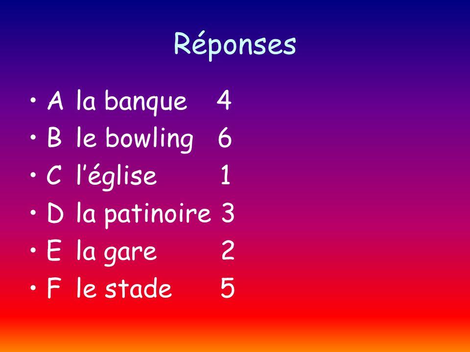 Réponses Ala banque4 Ble bowling 6 Cléglise 1 Dla patinoire 3 Ela gare 2 Fle stade 5