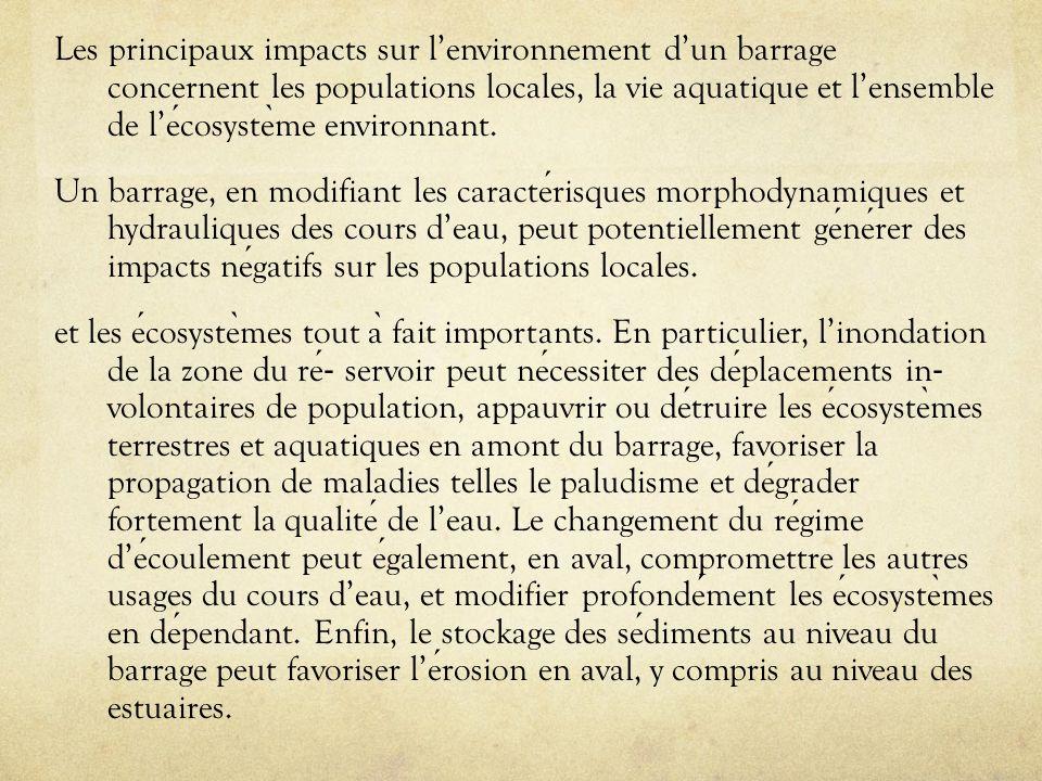 Les principaux impacts sur lenvironnement dun barrage concernent les populations locales, la vie aquatique et lensemble de lecosyste ̀ me environnant.