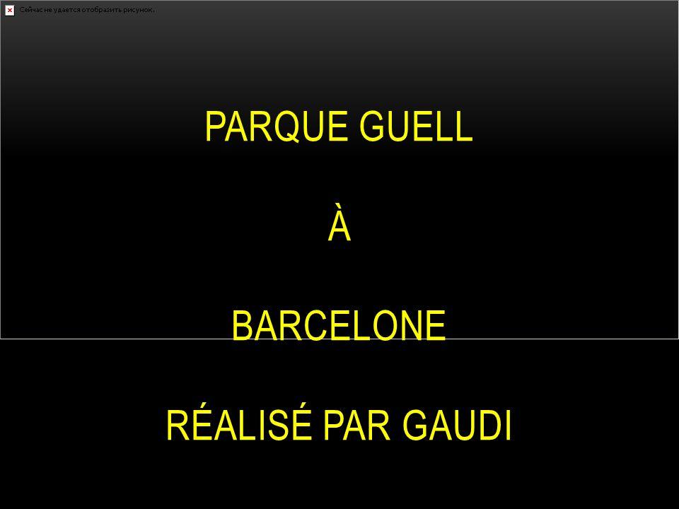 PARQUE GUELL À BARCELONE RÉALISÉ PAR GAUDI