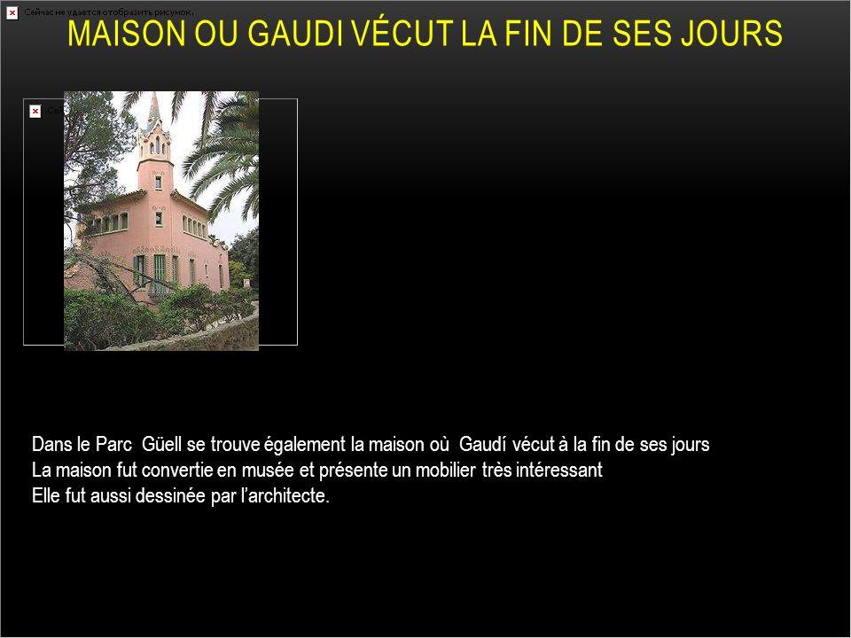 MAISON OU GAUDI VÉCUT LA FIN DE SES JOURS Dans le Parc Güell se trouve également la maison où Gaudí vécut à la fin de ses jours La maison fut converti