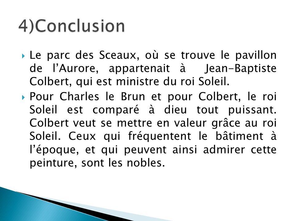Le parc des Sceaux, où se trouve le pavillon de lAurore, appartenait à Jean-Baptiste Colbert, qui est ministre du roi Soleil. Pour Charles le Brun et