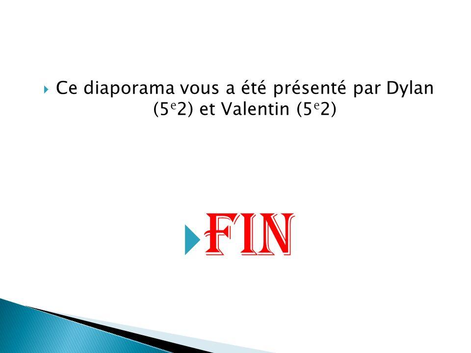 Ce diaporama vous a été présenté par Dylan (5 e 2) et Valentin (5 e 2) FIN
