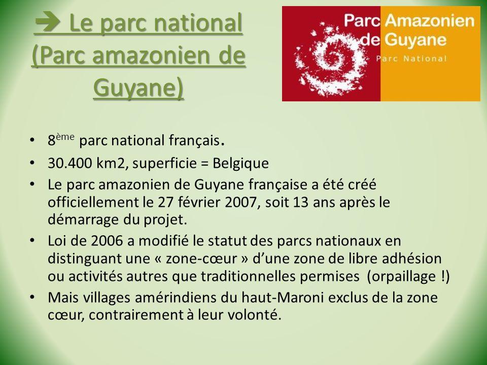 Le parc national (Parc amazonien de Guyane) Le parc national (Parc amazonien de Guyane) 8 ème parc national français. 30.400 km2, superficie = Belgiqu