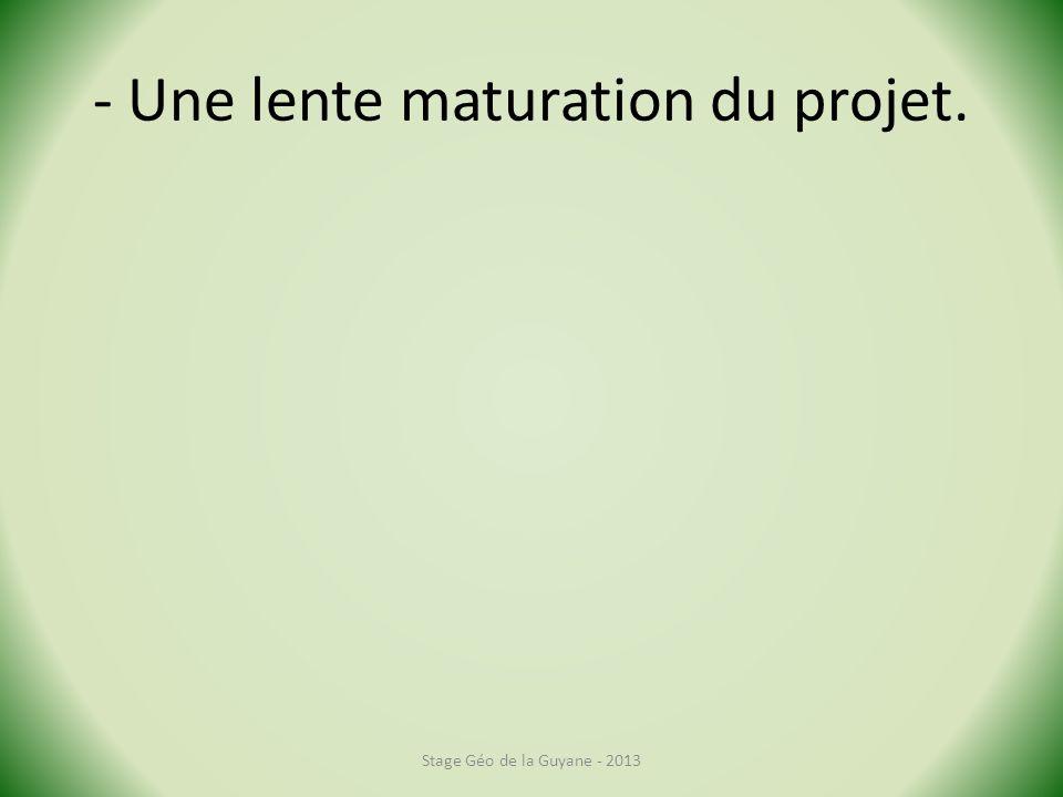 - Une lente maturation du projet. Stage Géo de la Guyane - 2013