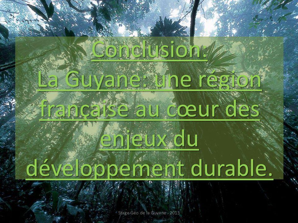 Conclusion: La Guyane: une région française au cœur des enjeux du développement durable. Stage Géo de la Guyane - 2013