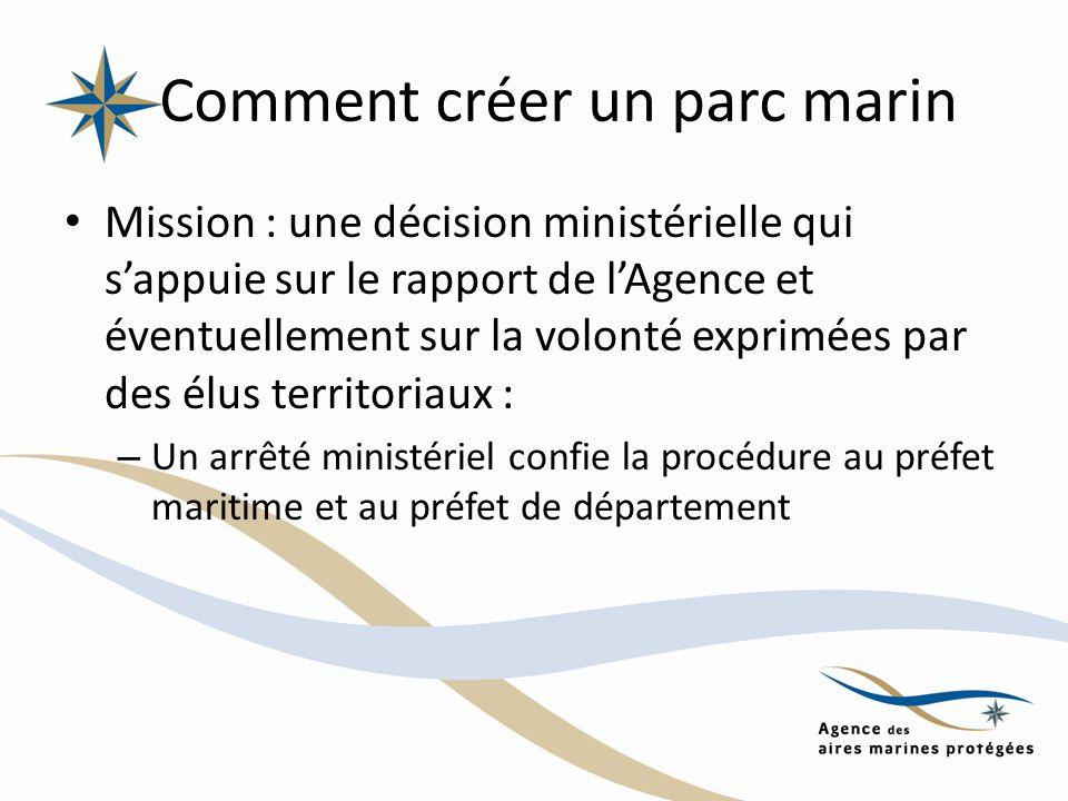 Comment créer un parc marin Mission : une décision ministérielle qui sappuie sur le rapport de lAgence et éventuellement sur la volonté exprimées par