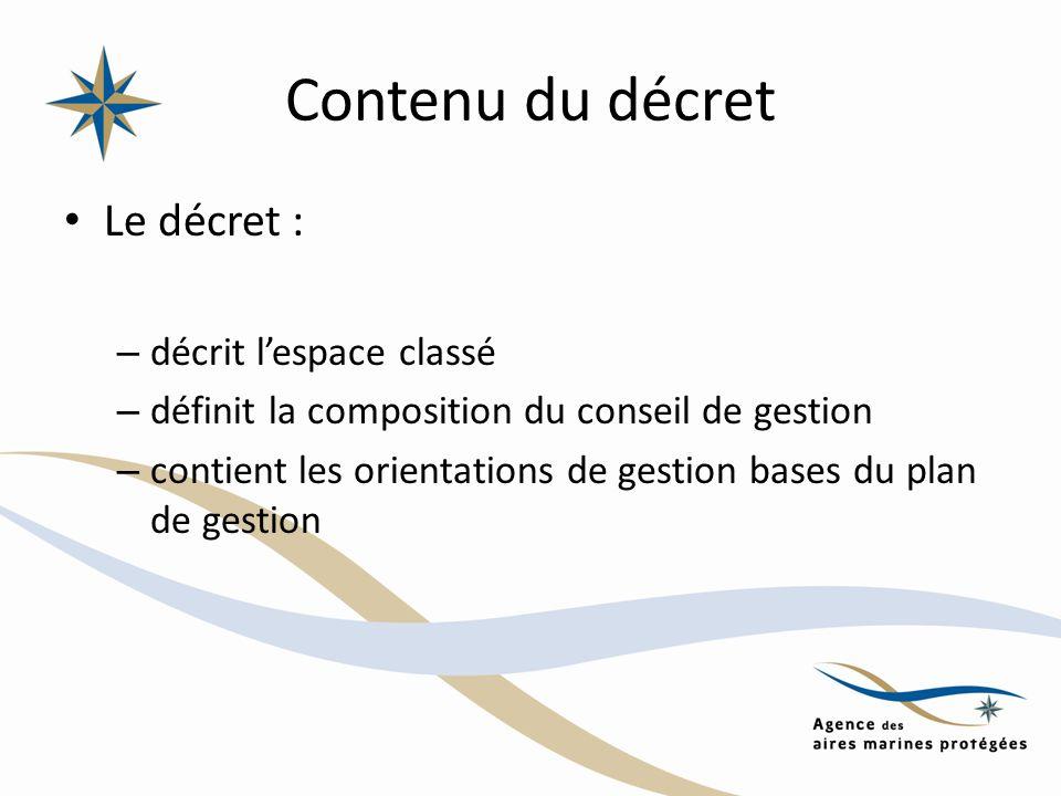 Contenu du décret Le décret : – décrit lespace classé – définit la composition du conseil de gestion – contient les orientations de gestion bases du p