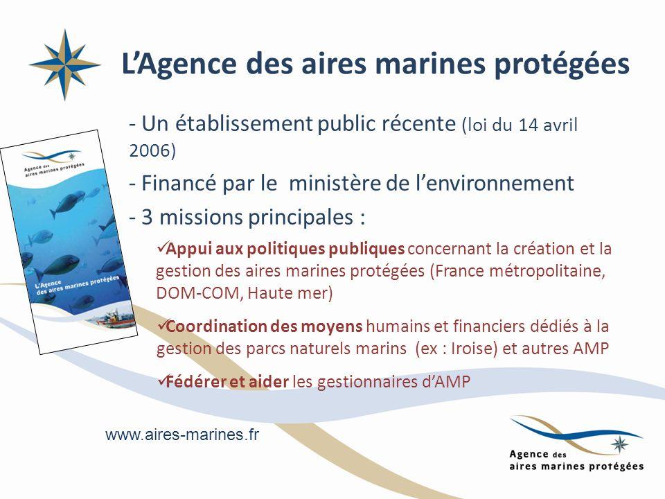 LAgence des aires marines protégées - Un établissement public récente (loi du 14 avril 2006) - Financé par le ministère de lenvironnement - 3 missions