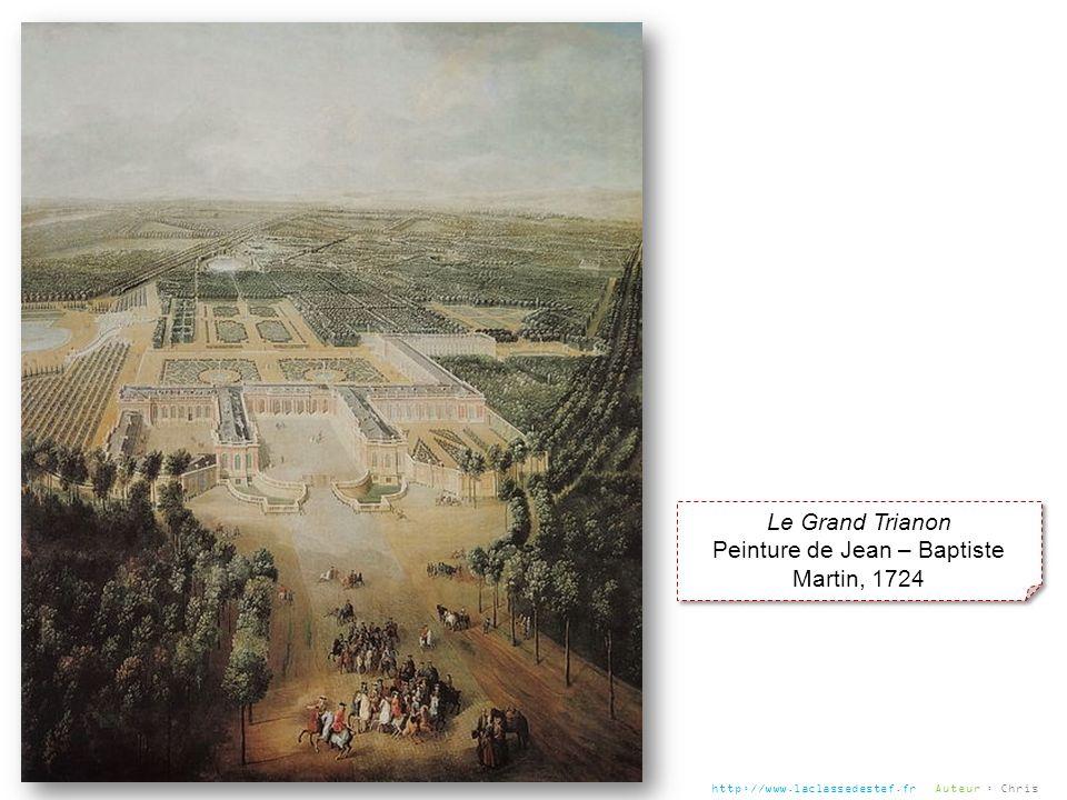 Le Grand Trianon Peinture de Jean – Baptiste Martin, 1724 Le Grand Trianon Peinture de Jean – Baptiste Martin, 1724 http://www.laclassedestef.fr Auteu