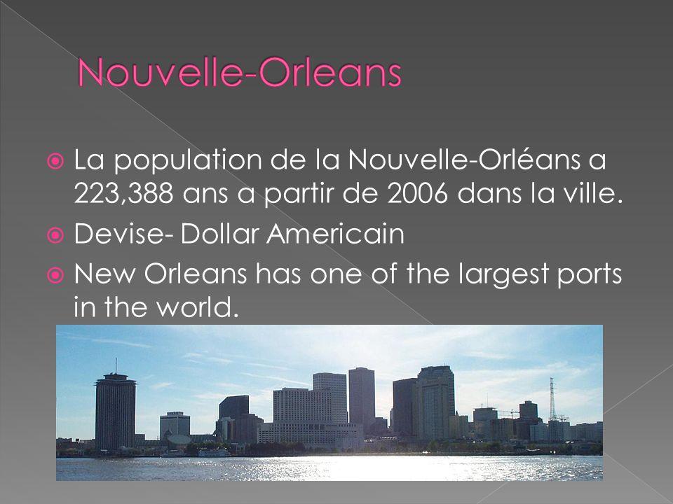 La population de la Nouvelle-Orléans a 223,388 ans a partir de 2006 dans la ville. Devise- Dollar Americain New Orleans has one of the largest ports i