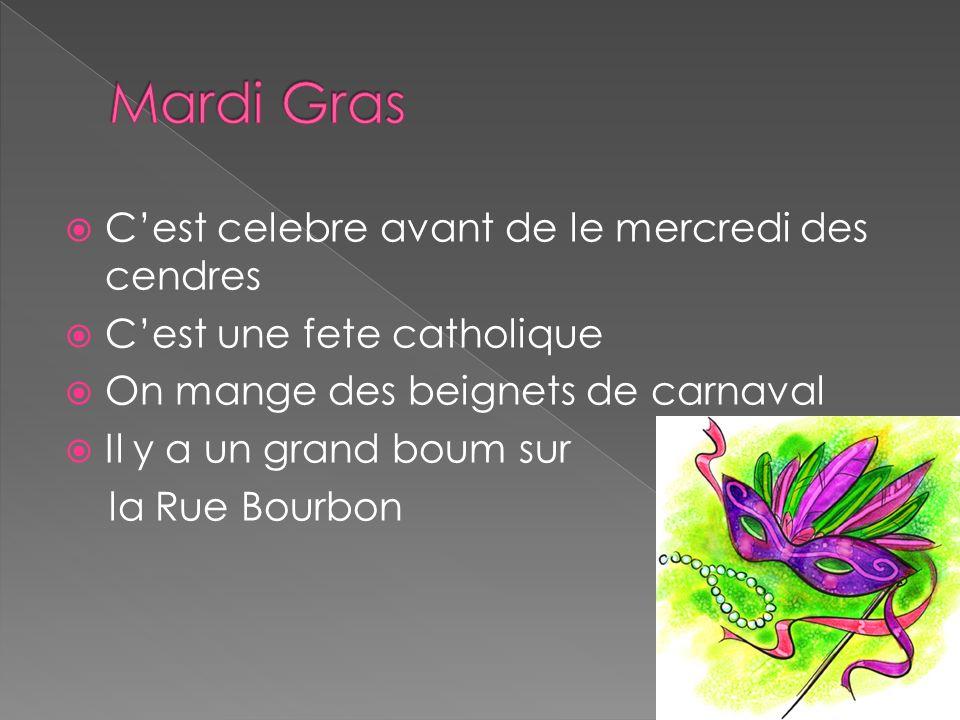 Cest celebre avant de le mercredi des cendres Cest une fete catholique On mange des beignets de carnaval Il y a un grand boum sur la Rue Bourbon