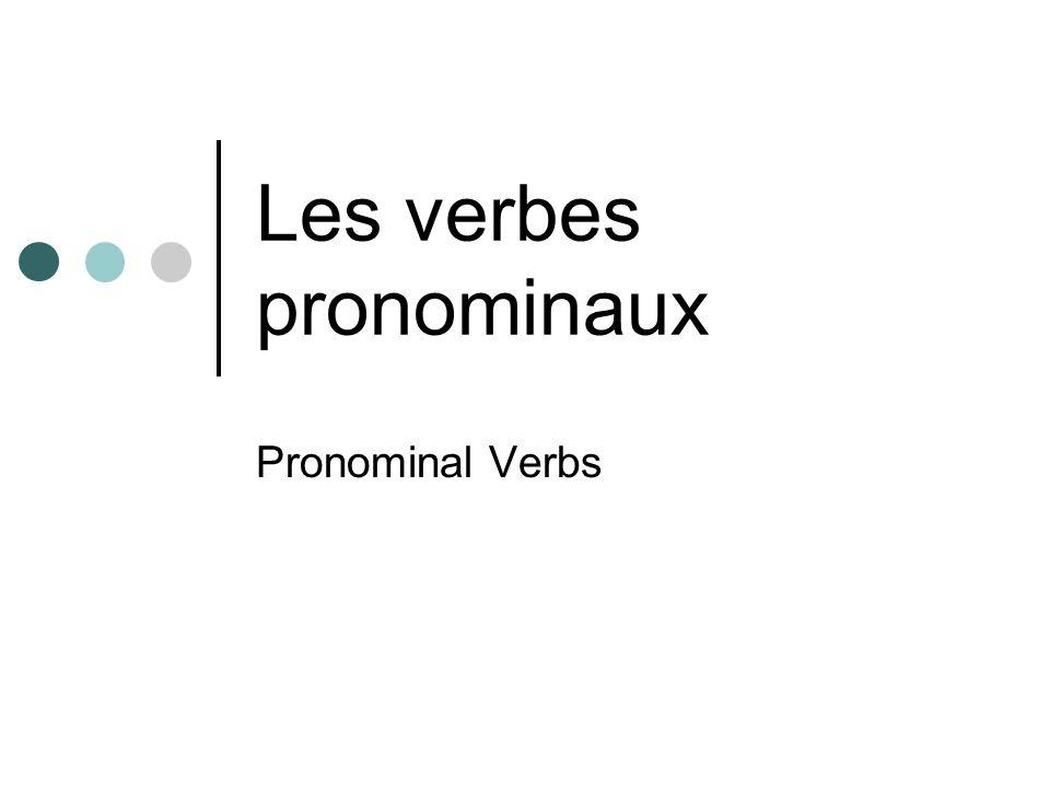 Les verbes pronominaux Pronominal Verbs