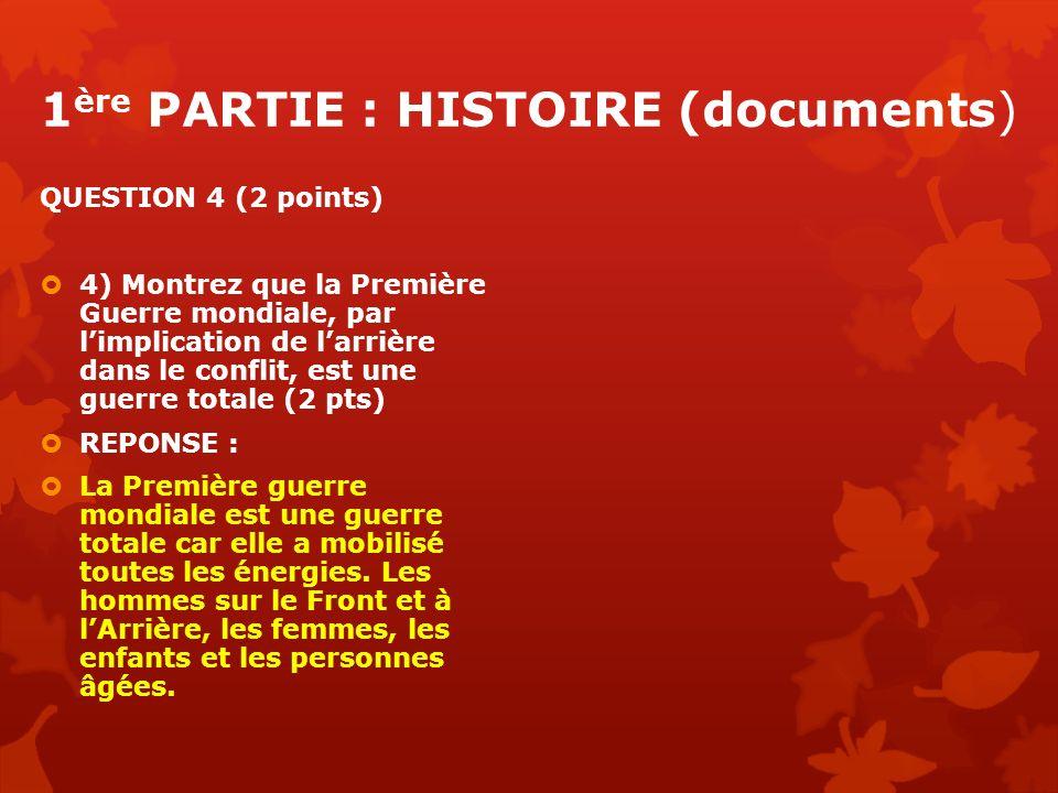 1 ère PARTIE : HISTOIRE (documents) QUESTION 4 (2 points) 4) Montrez que la Première Guerre mondiale, par limplication de larrière dans le conflit, es