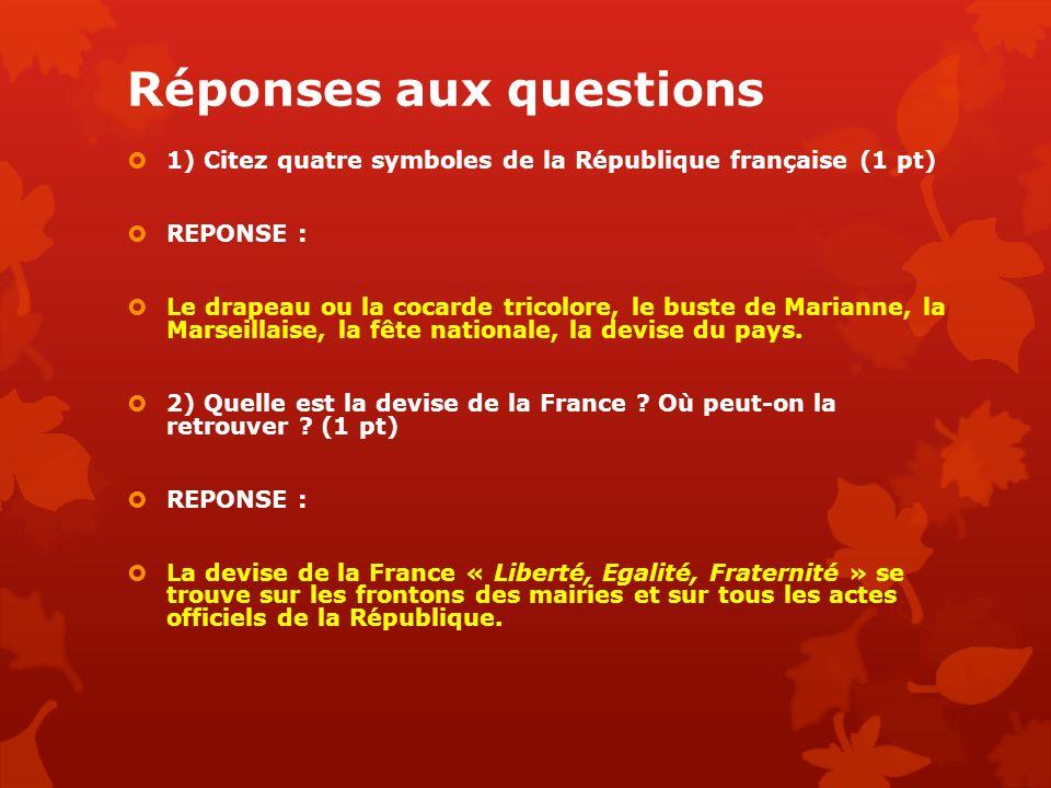 Réponses aux questions 1) Citez quatre symboles de la République française (1 pt) REPONSE : Le drapeau ou la cocarde tricolore, le buste de Marianne,