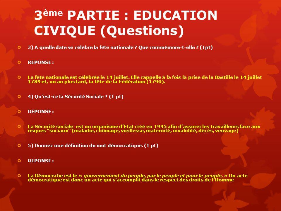 3 ème PARTIE : EDUCATION CIVIQUE (Questions) 3) A quelle date se célèbre la fête nationale ? Que commémore-t-elle ? (1pt) REPONSE : La fête nationale