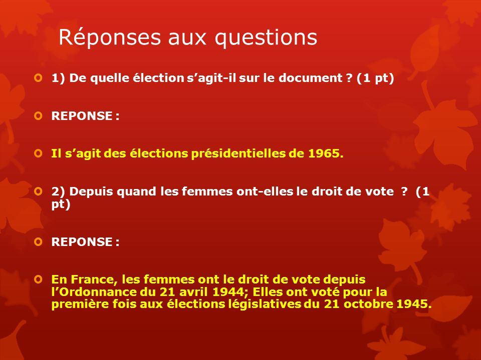 Réponses aux questions 1) De quelle élection sagit-il sur le document ? (1 pt) REPONSE : Il sagit des élections présidentielles de 1965. 2) Depuis qua