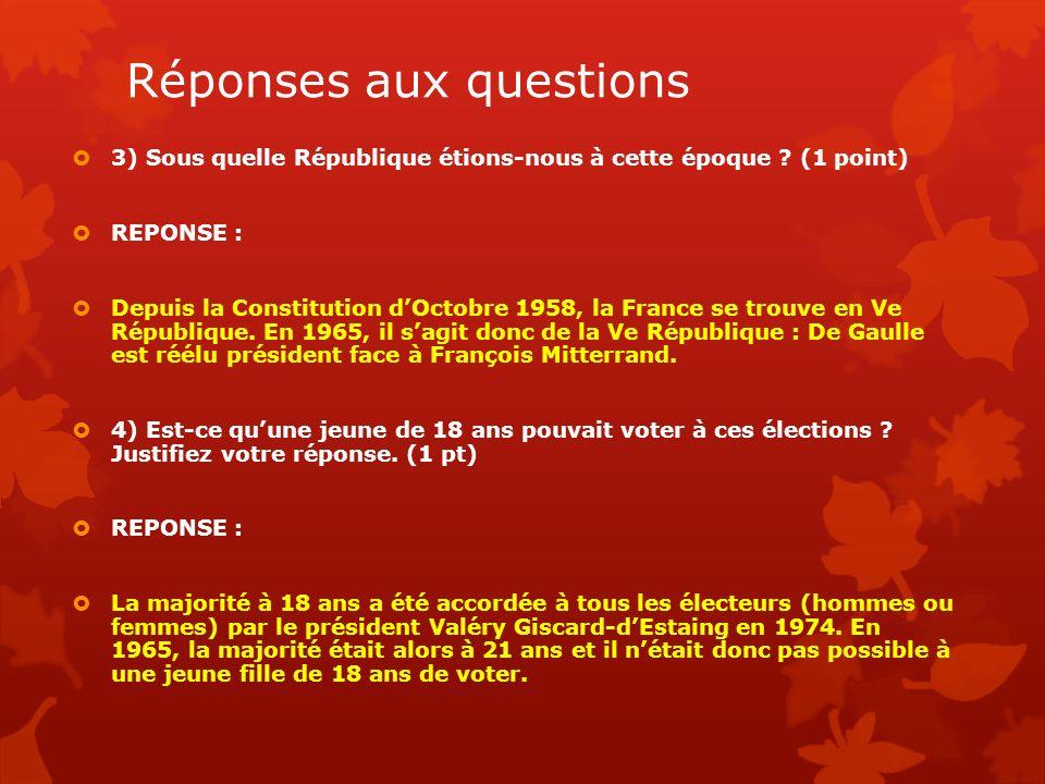 Réponses aux questions 3) Sous quelle République étions-nous à cette époque ? (1 point) REPONSE : Depuis la Constitution dOctobre 1958, la France se t