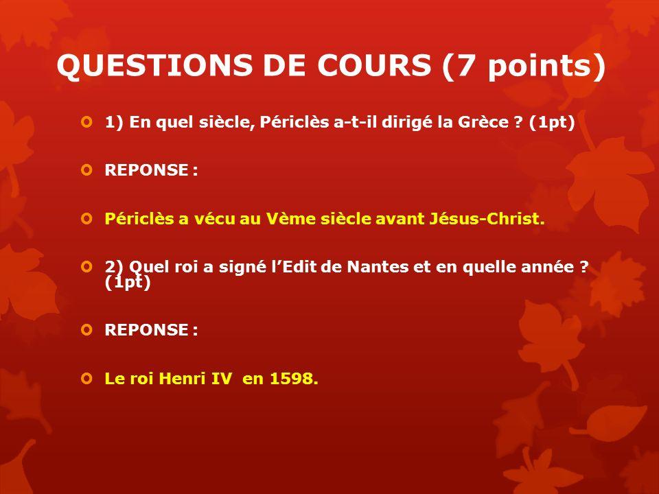 QUESTIONS DE COURS (7 points) 1) En quel siècle, Périclès a-t-il dirigé la Grèce ? (1pt) REPONSE : Périclès a vécu au Vème siècle avant Jésus-Christ.