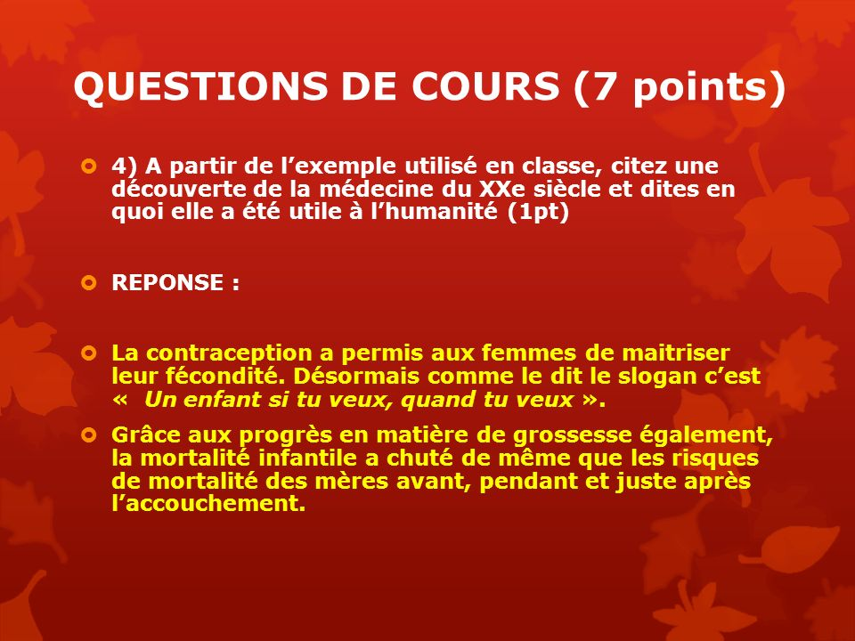 QUESTIONS DE COURS (7 points) 4) A partir de lexemple utilisé en classe, citez une découverte de la médecine du XXe siècle et dites en quoi elle a été