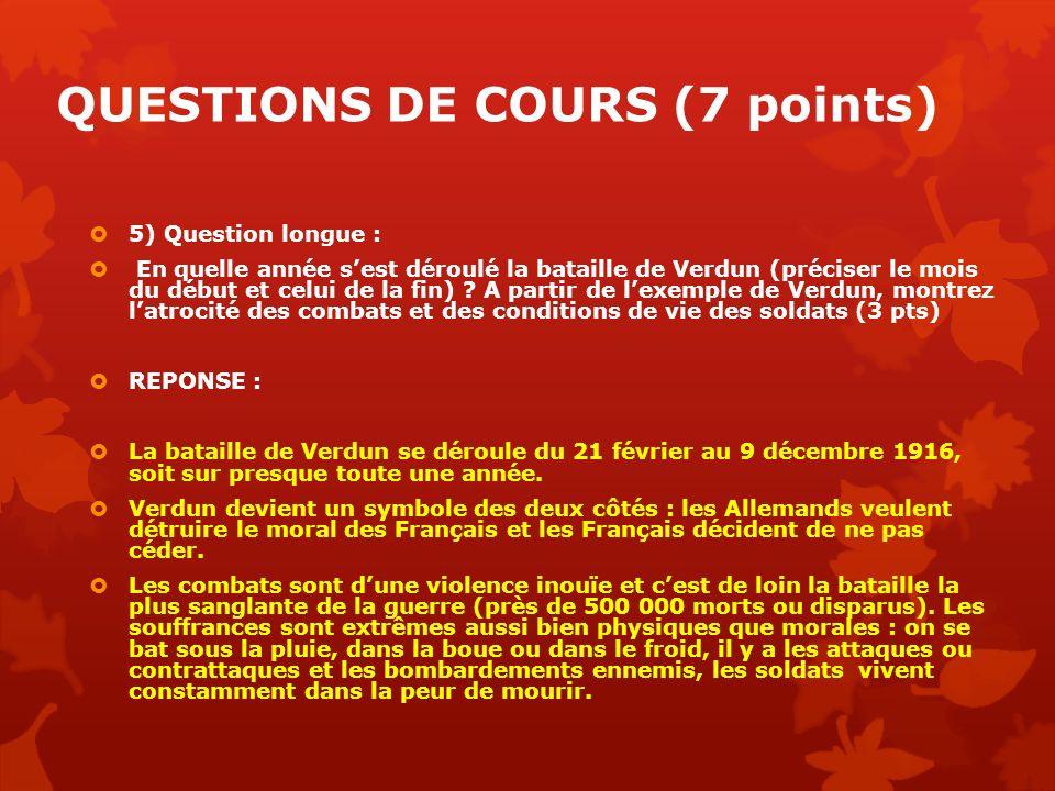 QUESTIONS DE COURS (7 points) 5) Question longue : En quelle année sest déroulé la bataille de Verdun (préciser le mois du début et celui de la fin) ?