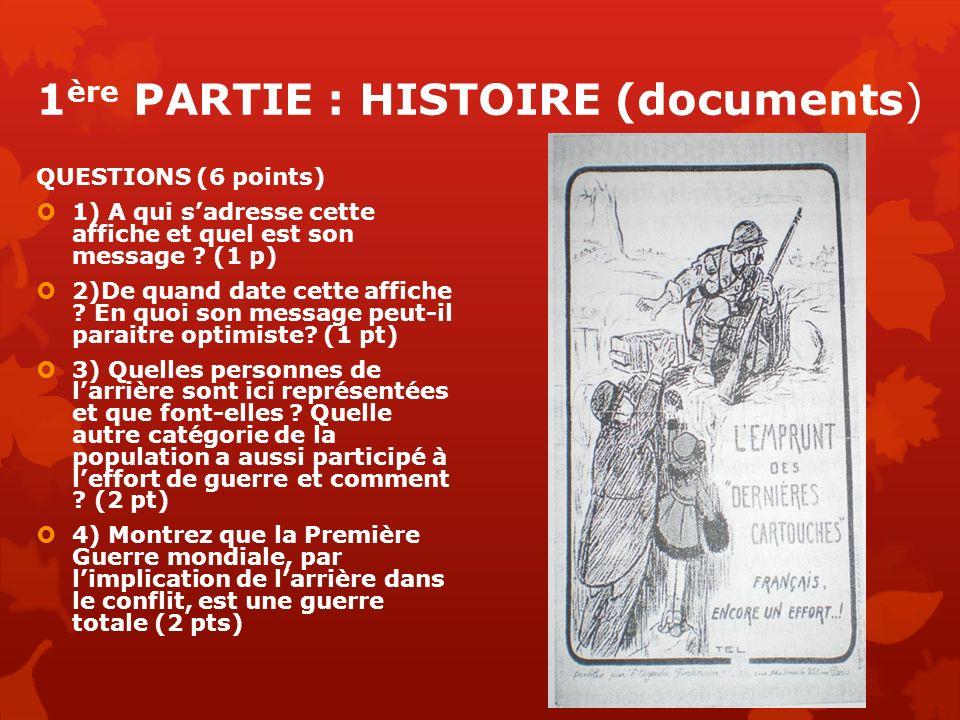 1 ère PARTIE : HISTOIRE (documents) QUESTIONS (6 points) 1) A qui sadresse cette affiche et quel est son message ? (1 p) 2)De quand date cette affiche