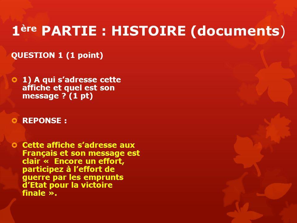 1 ère PARTIE : HISTOIRE (documents) QUESTION 1 (1 point) 1) A qui sadresse cette affiche et quel est son message ? (1 pt) REPONSE : Cette affiche sadr