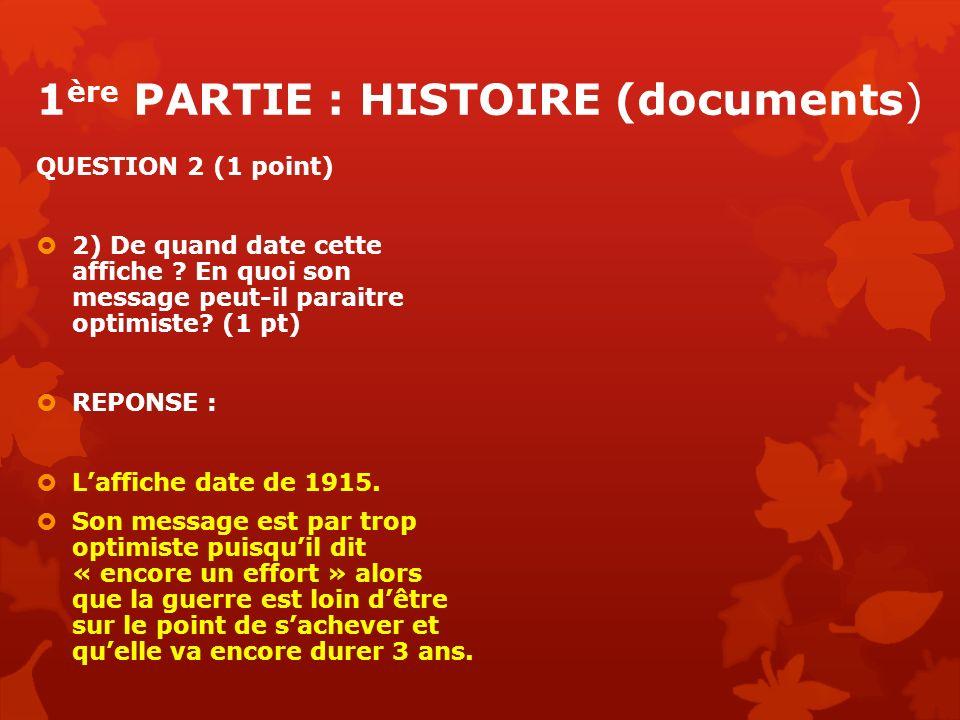 1 ère PARTIE : HISTOIRE (documents) QUESTION 2 (1 point) 2) De quand date cette affiche ? En quoi son message peut-il paraitre optimiste? (1 pt) REPON