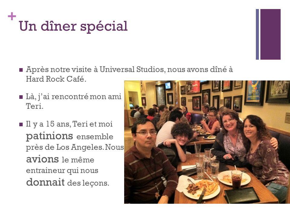 + Un dîner spécial Après notre visite à Universal Studios, nous avons dîné à Hard Rock Café. Là, jai rencontré mon ami Teri. Il y a 15 ans, Teri et mo