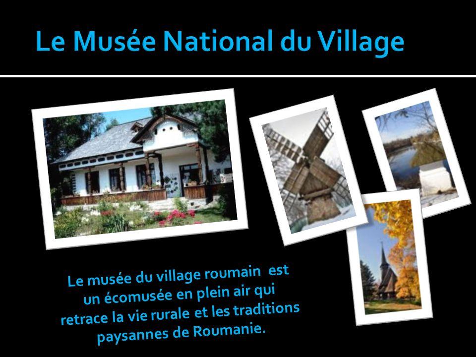 Le musée du village roumain est un écomusée en plein air qui retrace la vie rurale et les traditions paysannes de Roumanie.