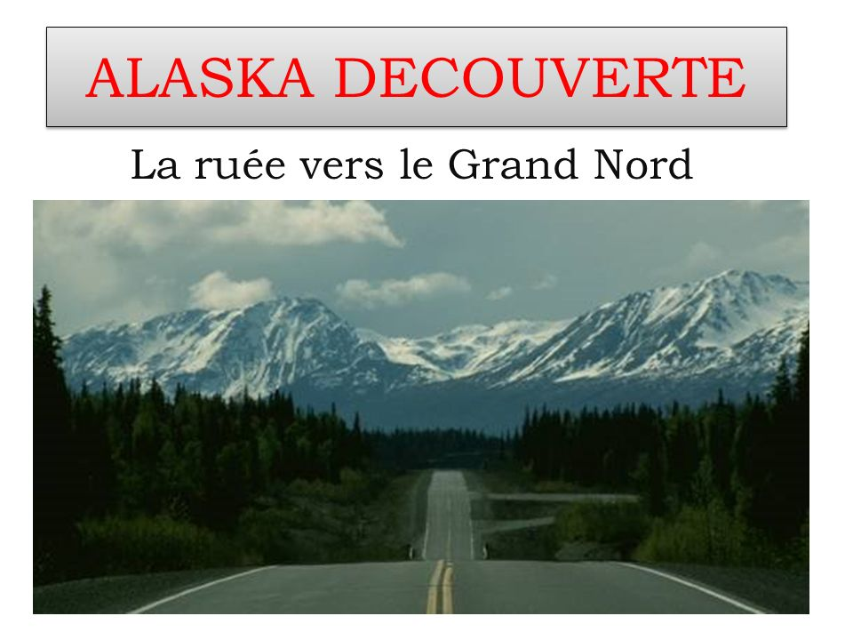 ALASKA DECOUVERTE La ruée vers le Grand Nord
