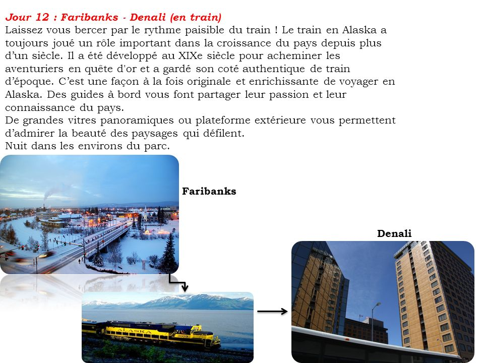 Jour 12 : Faribanks - Denali (en train) Laissez vous bercer par le rythme paisible du train ! Le train en Alaska a toujours joué un rôle important dan