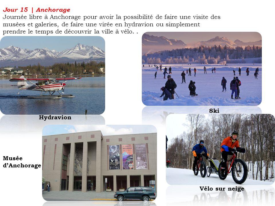 Jour 15 | Anchorage Journée libre à Anchorage pour avoir la possibilité de faire une visite des musées et galeries, de faire une virée en hydravion ou