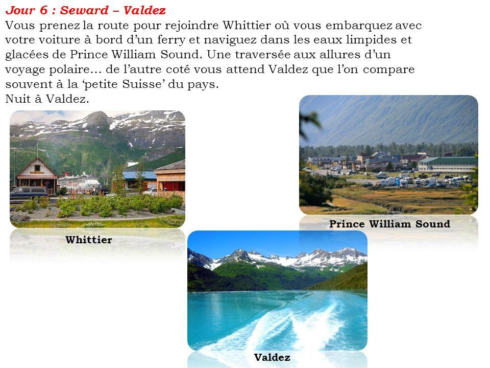 Jour 6 : Seward – Valdez Vous prenez la route pour rejoindre Whittier où vous embarquez avec votre voiture à bord dun ferry et naviguez dans les eaux