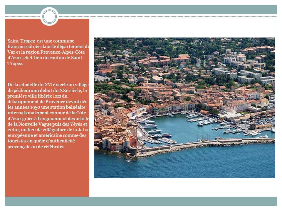 Saint-Tropez est une commune française située dans le département du Var et la région Provence-Alpes-Côte d'Azur, chef-lieu du canton de Saint- Tropez