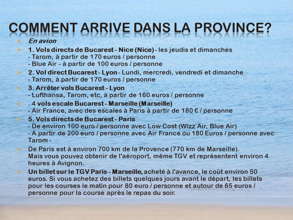 En avion 1. Vols directs de Bucarest - Nice (Nice) - les jeudis et dimanches - Tarom, à partir de 170 euros / personne - Blue Air - à partir de 100 eu