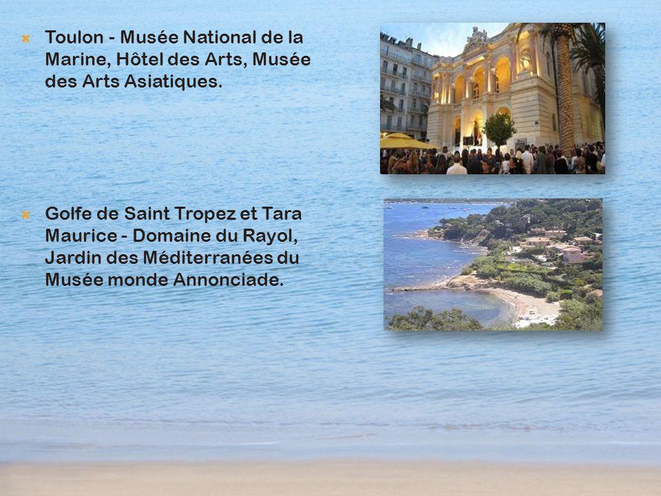Toulon - Musée National de la Marine, Hôtel des Arts, Musée des Arts Asiatiques. Golfe de Saint Tropez et Tara Maurice - Domaine du Rayol, Jardin des
