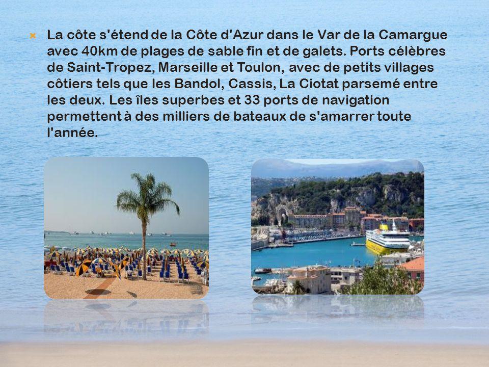 La côte s'étend de la Côte d'Azur dans le Var de la Camargue avec 40km de plages de sable fin et de galets. Ports célèbres de Saint-Tropez, Marseille