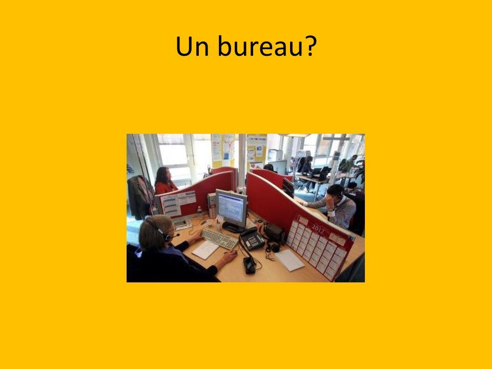 Un bureau?