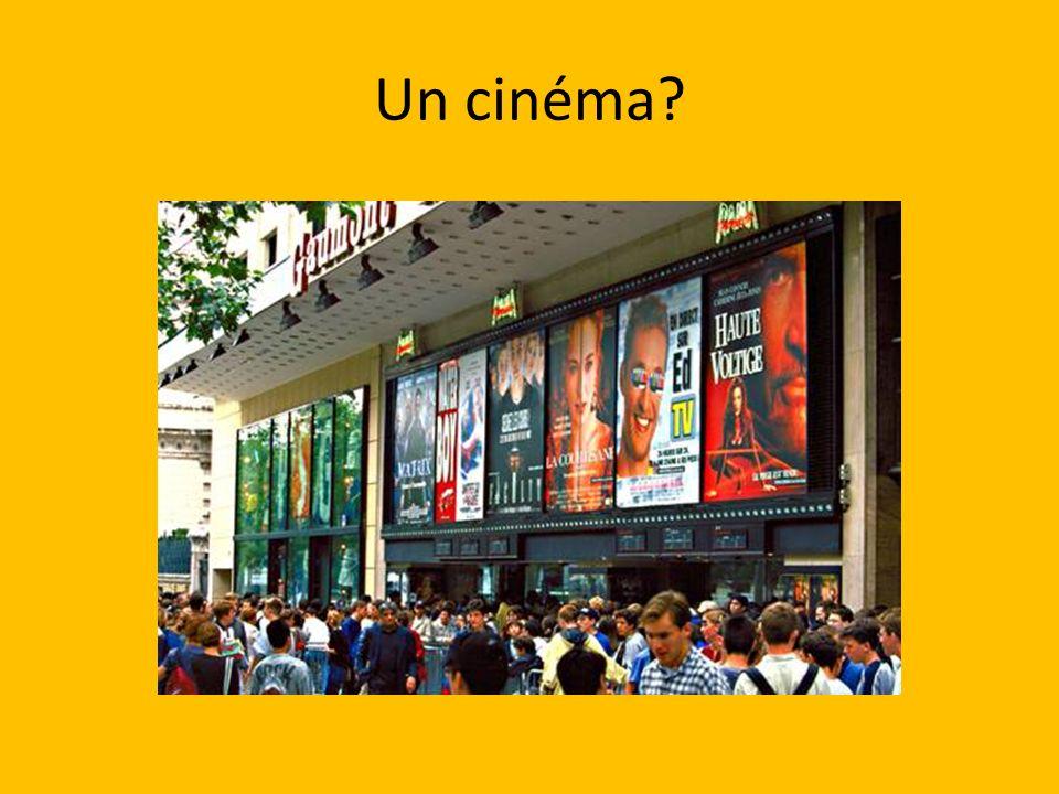 Un cinéma?