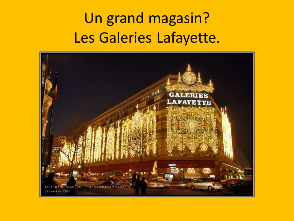 Un grand magasin? Les Galeries Lafayette.