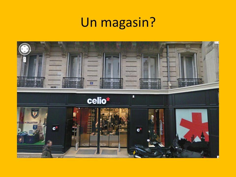 Un magasin?