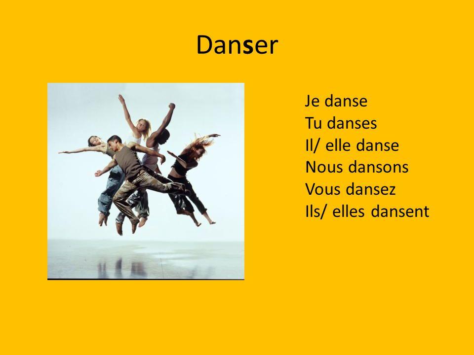 Danser Je danse Tu danses Il/ elle danse Nous dansons Vous dansez Ils/ elles dansent