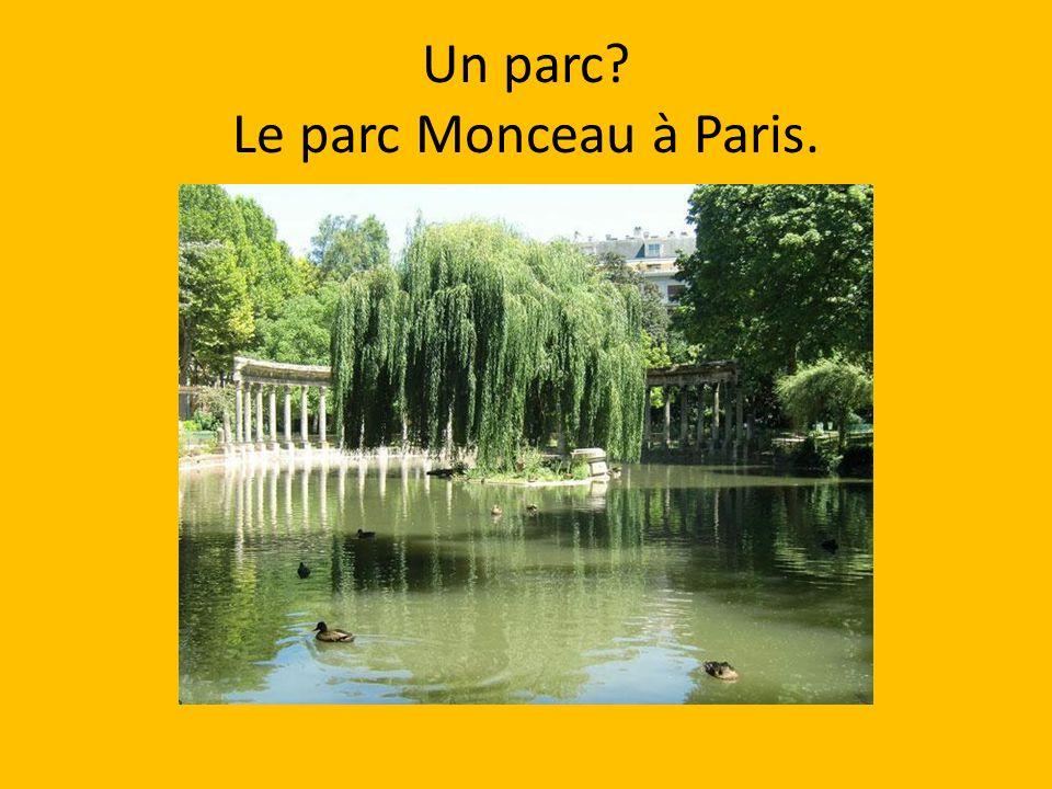 Un parc? Le parc Monceau à Paris.