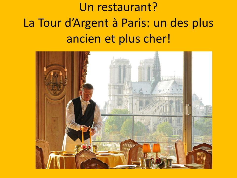 Un restaurant? La Tour dArgent à Paris: un des plus ancien et plus cher!